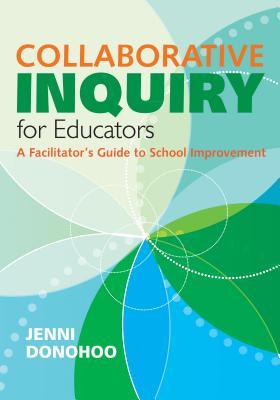 Collaborative Inquiry for Educators By Donohoo, Jenni