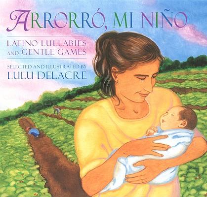 Arrorro, Mi Nino By Delacre, Lulu/ Esquivel, Cecilia (CON)/ Saez, Diana (CON)